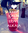 KEEP CALM AND LOVE ALKÁJA - Personalised Poster A4 size