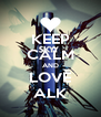 KEEP CALM AND LOVE ALK - Personalised Poster A4 size