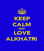 KEEP CALM AND LOVE ALKHATRI - Personalised Poster A4 size