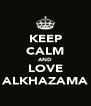 KEEP CALM AND LOVE ALKHAZAMA - Personalised Poster A4 size