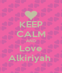 KEEP CALM AND Love Alkiriyah  - Personalised Poster A4 size