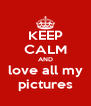 KEEP CALM AND love all my pictures - Personalised Poster A4 size
