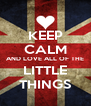 KEEP CALM AND LOVE ALL OF THE LITTLE THINGS - Personalised Poster A4 size