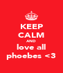 KEEP CALM AND love all phoebes <3 - Personalised Poster A4 size