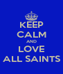 KEEP CALM AND LOVE ALL SAINTS - Personalised Poster A4 size