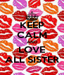 KEEP CALM AND LOVE ALL SISTER - Personalised Poster A4 size