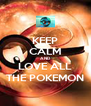 KEEP CALM AND LOVE ALL THE POKEMON - Personalised Poster A4 size