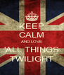 KEEP CALM AND LOVE 'ALL THINGS TWILIGHT - Personalised Poster A4 size