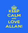 KEEP CALM AND LOVE ALLAN! - Personalised Poster A4 size