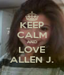 KEEP CALM AND LOVE ALLEN J. - Personalised Poster A4 size