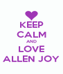 KEEP CALM AND LOVE ALLEN JOY - Personalised Poster A4 size