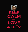 KEEP CALM AND LOVE ALLEY - Personalised Poster A4 size
