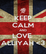 KEEP CALM AND LOVE  ALLIYAH <3 - Personalised Poster A4 size