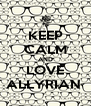 KEEP CALM AND LOVE ALLYRIAN  - Personalised Poster A4 size