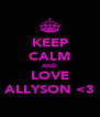 KEEP CALM AND LOVE ALLYSON <3 - Personalised Poster A4 size