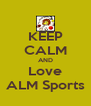 KEEP CALM AND Love ALM Sports - Personalised Poster A4 size