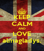 KEEP CALM AND LOVE almagladys. - Personalised Poster A4 size