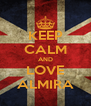 KEEP CALM AND LOVE ALMIRA - Personalised Poster A4 size