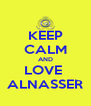 KEEP CALM AND LOVE  ALNASSER - Personalised Poster A4 size