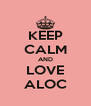 KEEP CALM AND LOVE ALOC - Personalised Poster A4 size