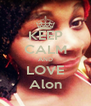 KEEP CALM AND LOVE Alon - Personalised Poster A4 size