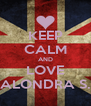 KEEP CALM AND LOVE ALONDRA S. - Personalised Poster A4 size