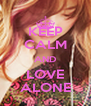 KEEP CALM AND LOVE ALONE - Personalised Poster A4 size