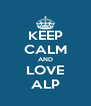 KEEP CALM AND LOVE ALP - Personalised Poster A4 size
