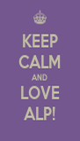 KEEP CALM AND LOVE ALP! - Personalised Poster A4 size