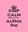 KEEP CALM AND LOVE ALPHA PHI - Personalised Poster A4 size