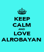 KEEP CALM AND LOVE ALROBAYAN - Personalised Poster A4 size