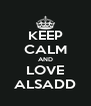 KEEP CALM AND LOVE ALSADD - Personalised Poster A4 size