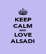 KEEP CALM AND LOVE ALSADI - Personalised Poster A4 size