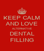 KEEP CALM AND LOVE ALTERNATIVE DENTAL FILLING - Personalised Poster A4 size