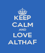 KEEP CALM AND LOVE ALTHAF - Personalised Poster A4 size