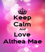 Keep Calm And Love Althea Mae - Personalised Poster A4 size