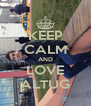 KEEP CALM AND LOVE ALTUG - Personalised Poster A4 size
