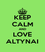 KEEP CALM AND LOVE ALTYNAI - Personalised Poster A4 size