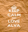 KEEP CALM AND LOVE ALVA - Personalised Poster A4 size
