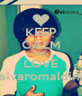 KEEP CALM AND LOVE alvaromaldini - Personalised Poster A4 size