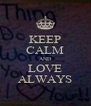 KEEP CALM AND LOVE ALWAYS - Personalised Poster A4 size