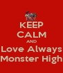 KEEP CALM AND Love Always Monster High - Personalised Poster A4 size