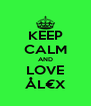 KEEP CALM AND LOVE ÅL€X - Personalised Poster A4 size
