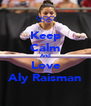 Keep Calm And Love Aly Raisman - Personalised Poster A4 size