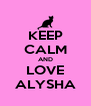 KEEP CALM AND LOVE ALYSHA - Personalised Poster A4 size
