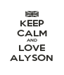KEEP CALM AND LOVE ALYSON - Personalised Poster A4 size