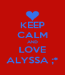 KEEP CALM AND LOVE ALYSSA ;* - Personalised Poster A4 size