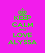 KEEP CALM AND LOVE ALYSSA - Personalised Poster A4 size