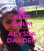 KEEP CALM AND LOVE ALYSSA DARDEN - Personalised Poster A4 size
