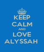 KEEP CALM AND LOVE ALYSSAH  - Personalised Poster A4 size